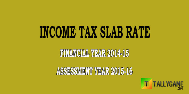 Income Tax slab rate for FY 2014-15 & AY 2015-16