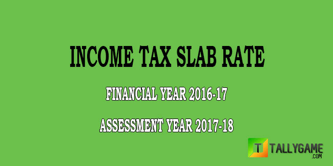 Income Tax Slab rate For FY-2016-2017 & AY 2017-18