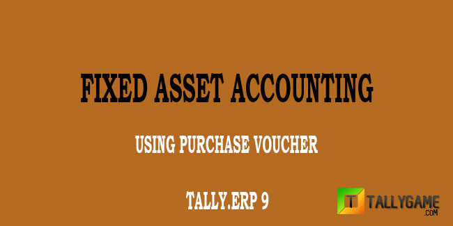 Fixed asset purchase using purchase voucher in Tally ERP 9