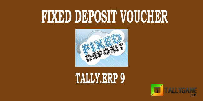 Fixed deposit (FD) entry in tally erp 9